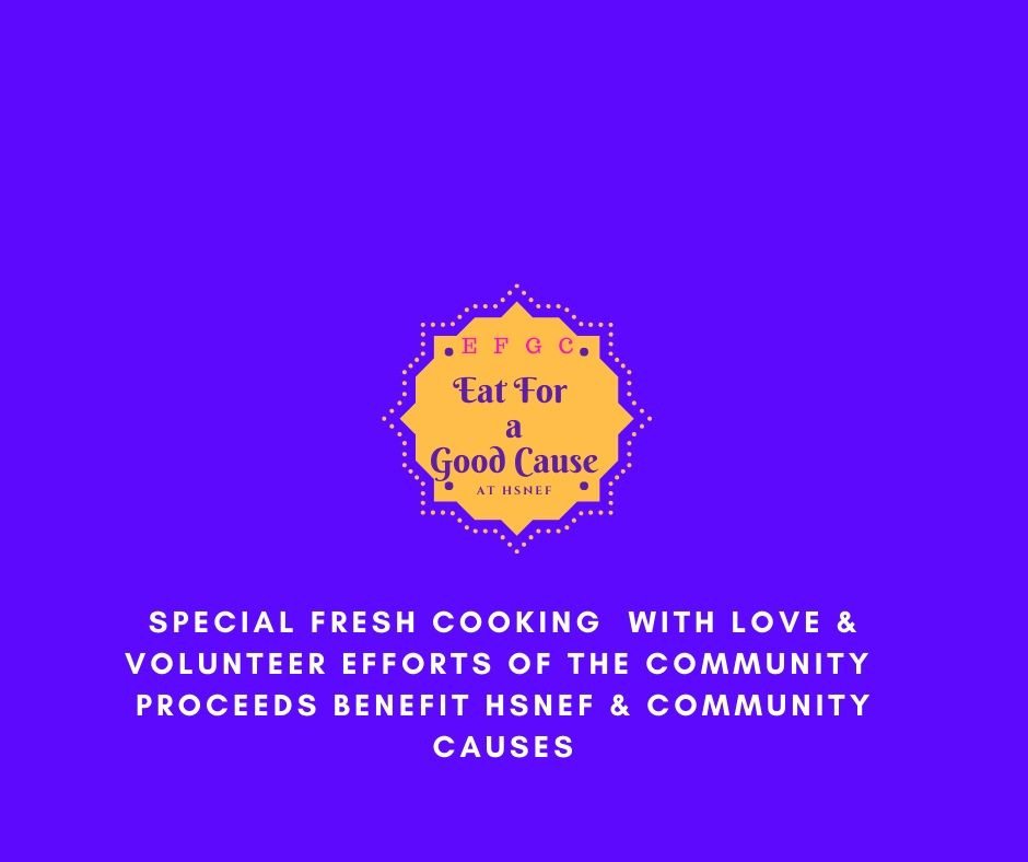 SPECIAL FRESH COOKING  wITH LOVE & VOLUNTEER EFFORTS OF THE COMMUNITY  PROCEEDS BENEFIT HSNEF & COMMUNITY CAUSES